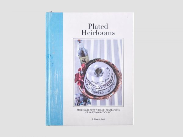 Plated Heirlooms: Stories & Recipes through Generations of Palestinian Cooking