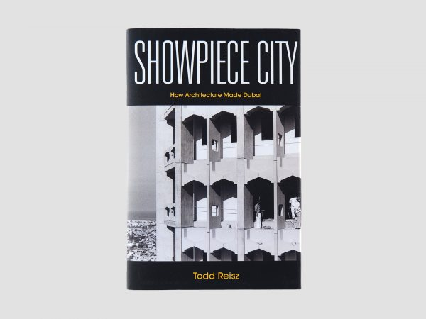 Showpiece City: How Architecture Made Dubai